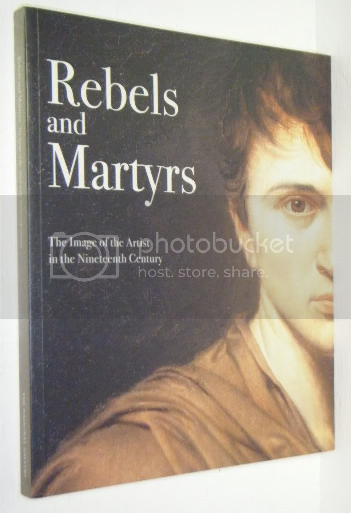Rebels & Martyrs Image of the Artist in the 19th Century